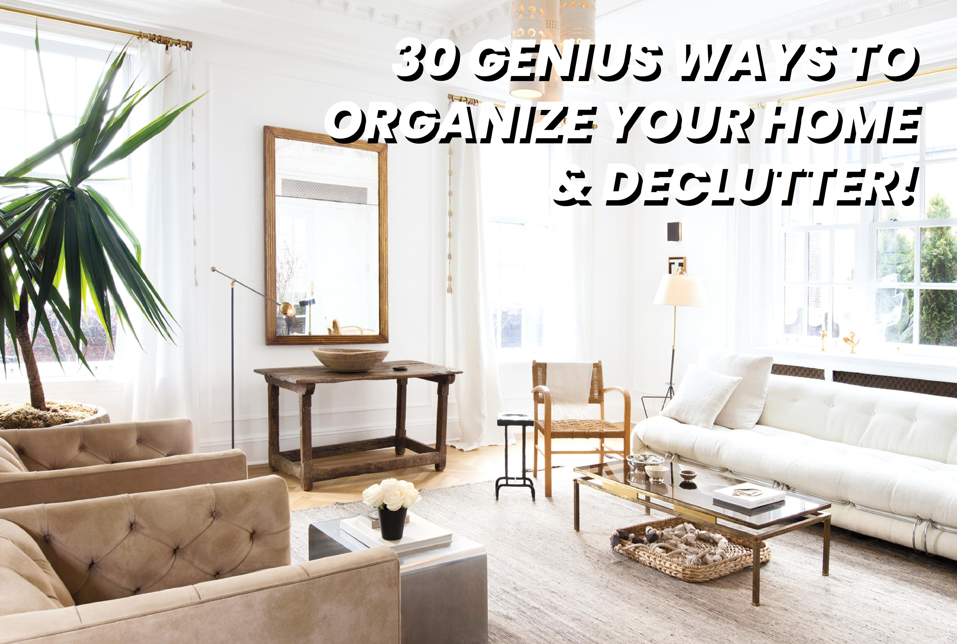 30 GENIUS WAYS TO ORGANIZE YOUR HOME AND DECLUTTER!